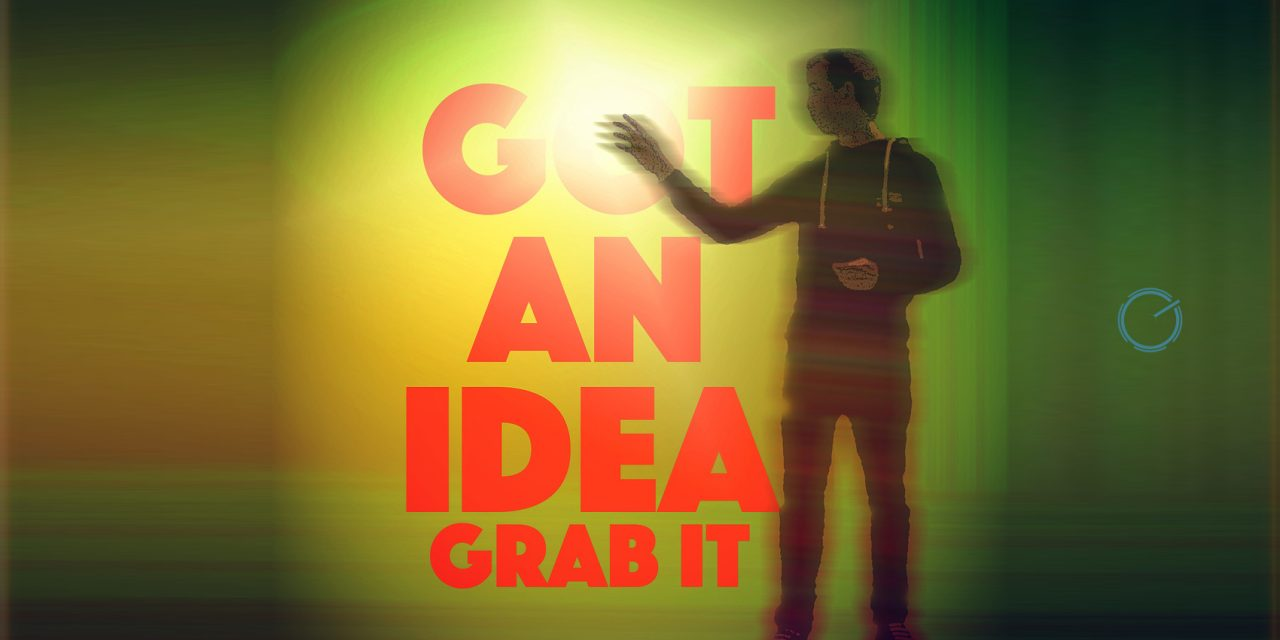 Got an Idea? Grab it!